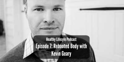 TSH - 126 - HELP Episode 7: Rebooted Body with Kevin Geary